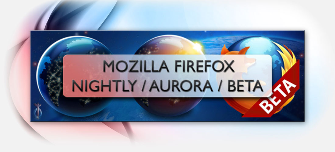 Browser Mozilla Firefox – Nightly, Aurora, Beta und Final Release